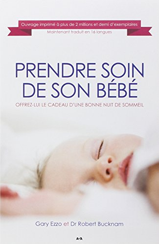 Prendre soin de son bébé - Offrez-lui le cadeau d'une bonne nuit de sommeil par Gary Ezzo