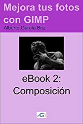 Composición (Mejora tus fotos con GIMP nº 2) (Spanish Edition)
