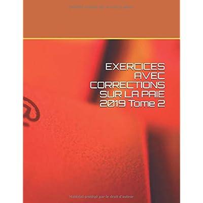 EXERCICES AVEC CORRECTIONS SUR LA PAIE tome 2