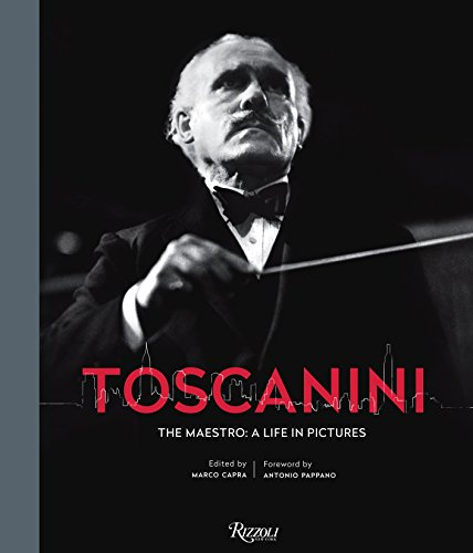 toscanini the maestro: a life in pictures