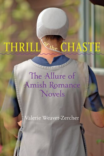 Thrill Of The Chaste The Allure Of Amish Romance Novels Young Center Books In Anabaptist And Pietist Studies