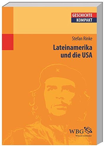 Lateinamerika und die USA: Von der Kolonialzeit bis heute (Geschichte kompakt)