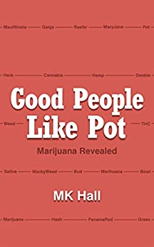 Good People Like Pot: Marijuana Revealed (English Edition) par [Hall, MK]