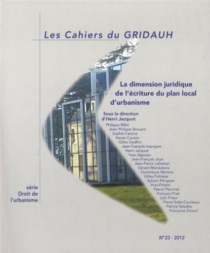 Les Cahiers du GRIDAUH, N° 23/2012 : La dimension juridique de l'écriture du plan local d'urbanisme
