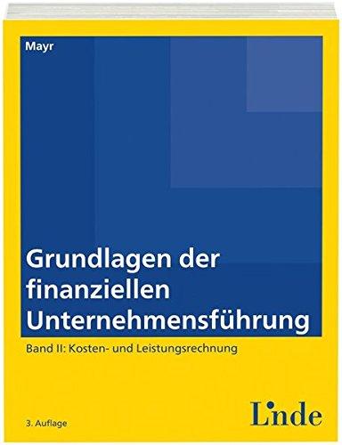 Grundlagen der finanziellen Unternehmensführung, Band II: Band II: Kosten- und Leistungsrechnung (Linde Lehrbuch)