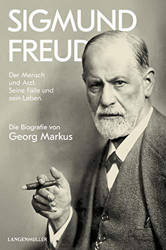 Sigmund Freud: Der Mensch und Arzt. Seine Fälle und sein Leben. Die Biografie von Georg Markus