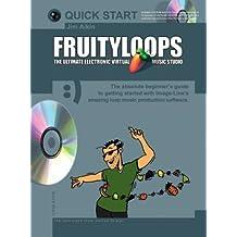 Fruityloops: The Ultimate Electronic Virtual Music Studio (Quick start) by Jim Aikin (2003-03-15)
