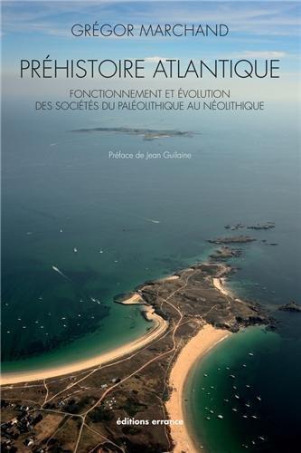 Prhistoire atlantique : Fonctionnement et volution des socits du Palolithique au Nolithique