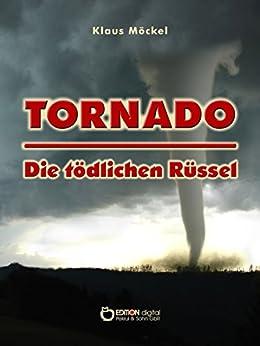 Tornado - Die tödlichen Rüssel: Fantastischer Roman von [Möckel, Klaus]