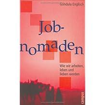 Jobnomaden: Wie wir arbeiten, leben und lieben werden