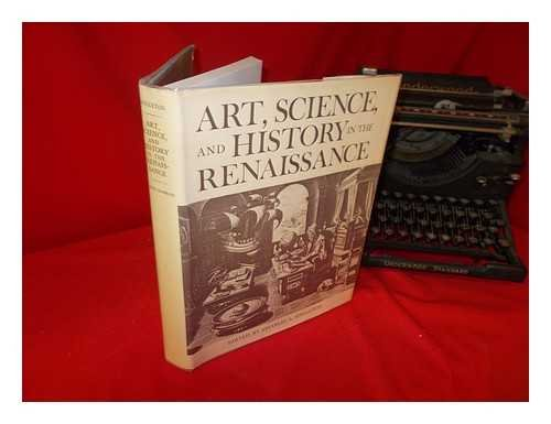 Art, science, and history in the Renaissance / edited by Charles S. Singleton