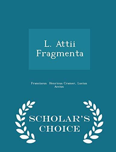 L. Attii Fragmenta - Scholar's Choice Edition