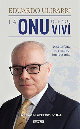 La ONU que yo viví: Revelaciones tras cuatro intensos años por Eduardo Ulibarri