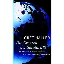 Die Grenzen der Solidarität . Europa und die USA im Umgang mit Staat, Nation und Religion.