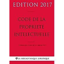 Code de la propriété intellectuelle - Edition 2017: Version mise à jour au 1er janvier 2017