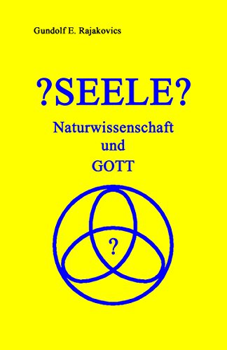 ?SEELE? - Naturwissenschaft und GOTT