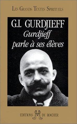 Gurdjieff parle à ses élèves par Georges Ivanovitch Gurdjieff