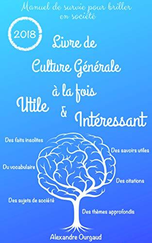 Livre de Culture Générale à la fois 100% utile & 100% intéressant ! par Alexandre Ourgaud