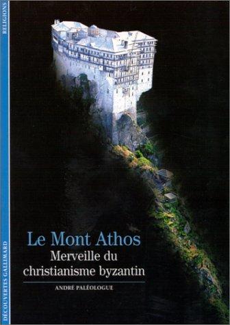 Le Mont Athos : Merveille du christianisme byzantin par André Paléologue