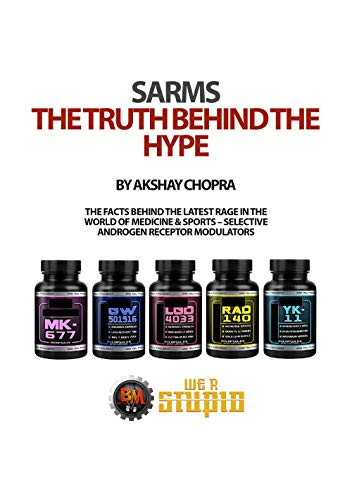 SARMS The Truth Behind The Hype: The Facts Behind the Latest Rage in the  World of Medicine & Sports - Selective Androgen Receptor Modulators (WE R