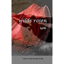 wilde rosen: Lyrik aus dem Sperling-Verlag