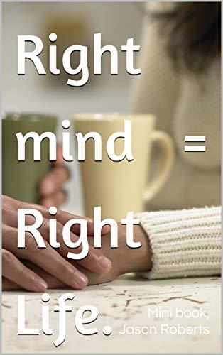 Right mind=Right Life. (English Edition) eBook: Mini book, Jason ...
