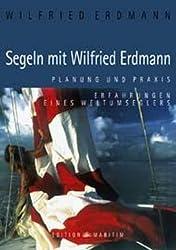 Segeln mit Wilfried Erdmann.Planung und Praxis. Erfahrungen eines Weltumseglers