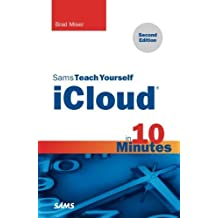 Sams Teach Yourself iCloud in 10 Minutes (2nd Edition) (Sams Teach Yourself -- Minutes) by Brad Miser (2013-06-21)