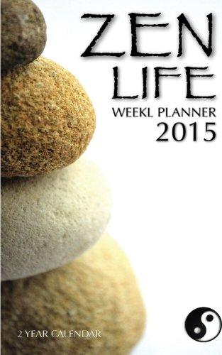 Zen Life Weekly Planner 2015: 2 Year Calendar