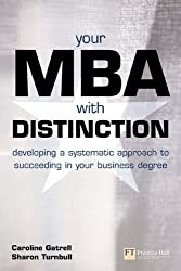 Your MBA with Distinction: Developing a Systematic Approach to Succeeding in Your Business Degree: Developing a Systematic Approach to Success in Your Business Degree