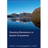 Chemical Biomarkers in Aquatic Ecosystems by Thomas S. Bianchi (20-Mar-2011)