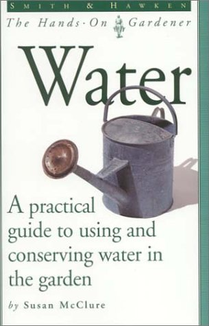 Smith and Hawken: Water (Smith & Hawken - the hands-on gardener)
