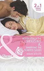 Accidentally the Sheikh's Wife / Marrying the Scarred Sheikh: Accidentally the Sheikh's Wife / Marrying the Scarred Sheikh (Mills & Boon Romance) (Jewels of the Desert, Book 1)