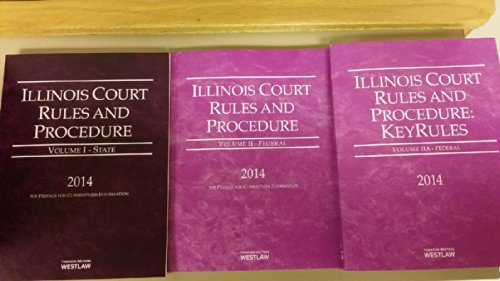 illinois-court-rules-and-procedure-state-federal-and-federal-keyrules-volume-i