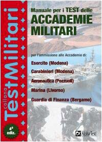 Manuale per i test delle accademie militari. Per l'ammissione alle accademie dell'esercito di Modena, dell'accademia aeronautica di Pozzuoli...