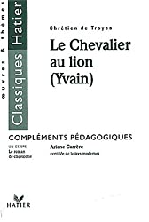 Le chevalier au lion (Yvain), Chrétien de Troyes. Compléments pédagogiques