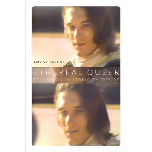 Ethereal Queer: Television, Historicity, Desire by Amy Villarejo (2014-02-25)