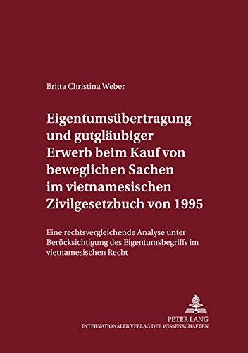 Eigentumsübertragung und gutgläubiger Erwerb beim Kauf von beweglichen Sachen im vietnamesischen Zivilgesetzbuch von 1995: Eine rechtsvergleichende ... Recht (Internationalrechtliche Studien)