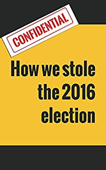 How we stole the 2016 election by [Clough, Dwight]