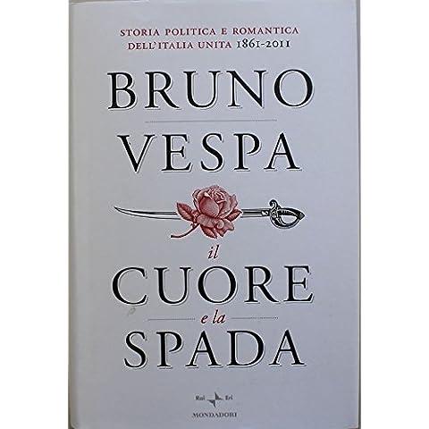 L- IL CUORE E LA SPADA - VESPA - MONDADORI -- 1a ED - 2010 - CS - BPP238