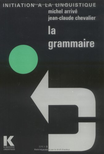 La grammaire: Lectures (Initiation a la Linguistique) par Professor Michel Arrive, Jean-Claude Chevalier
