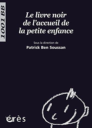 Le Livre noir de l'accueil de la petite enfance - 1001 bb n°111 (Mille et un bébés) par Patrick Ben Soussan