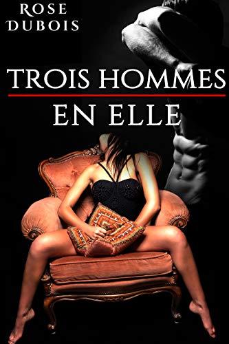 Trois Hommes En Elle (Livre 1): (Érotique, Interdit, Fantasmes)