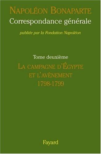 Correspondance générale : Tome 2, La campagne d'Egypte et l'avvènement 1798-1799 par Napoléon Bonaparte