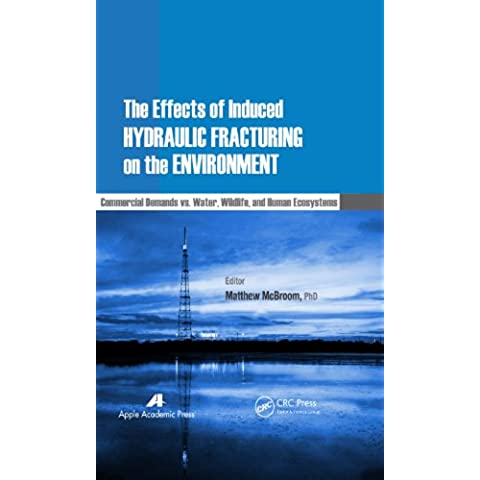 The Effects of Induced Hydraulic Fracturing on the Environment: Commercial Demands vs. Water, Wildlife, and Human Ecosystems