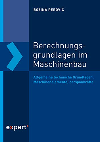 Berechnungsgrundlagen im Maschinenbau: Allgemeine technische Grundlagen, Maschinenelemente, Zerspankräfte (Reihe Technik)
