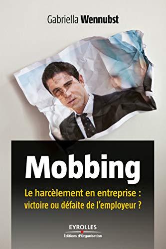 Mobbing: Le harcèlement en entreprise : victoire ou défaite de l'employeur ? (ED ORGANISATION)