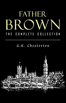 Father Brown (complete Collection): 53 Murder Mysteries: The Scandal Of Father Brown, The Donnington Affair & The Mask Of Midas… por G. K. Chesterton