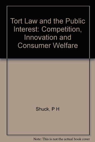 Tort Law and the Public Interest: Competition, Innovation and Consumer Welfare