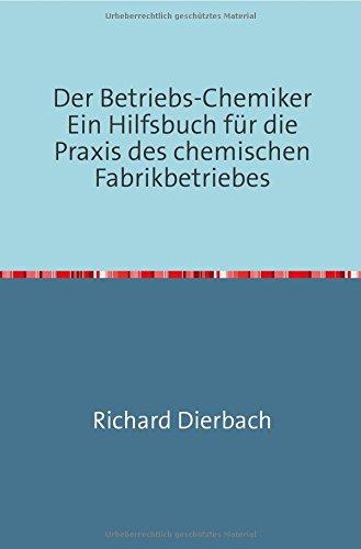 Der Betriebs-Chemiker: Ein Hilfsbuch für die Praxis des Chemischen Fabrikbetriebes - Nachdruck 2018 Taschenbuch - Fabrik Chemische Betrieb